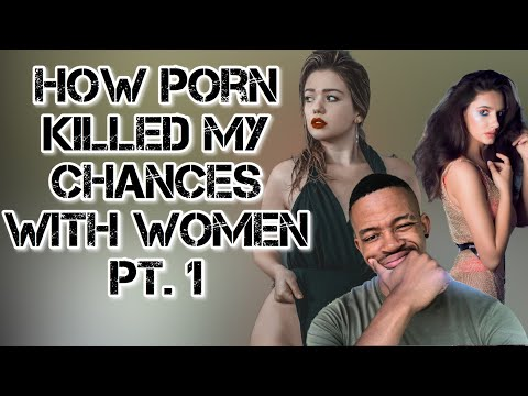 Why Porn Destroyed My Chances With Women | Pt  1