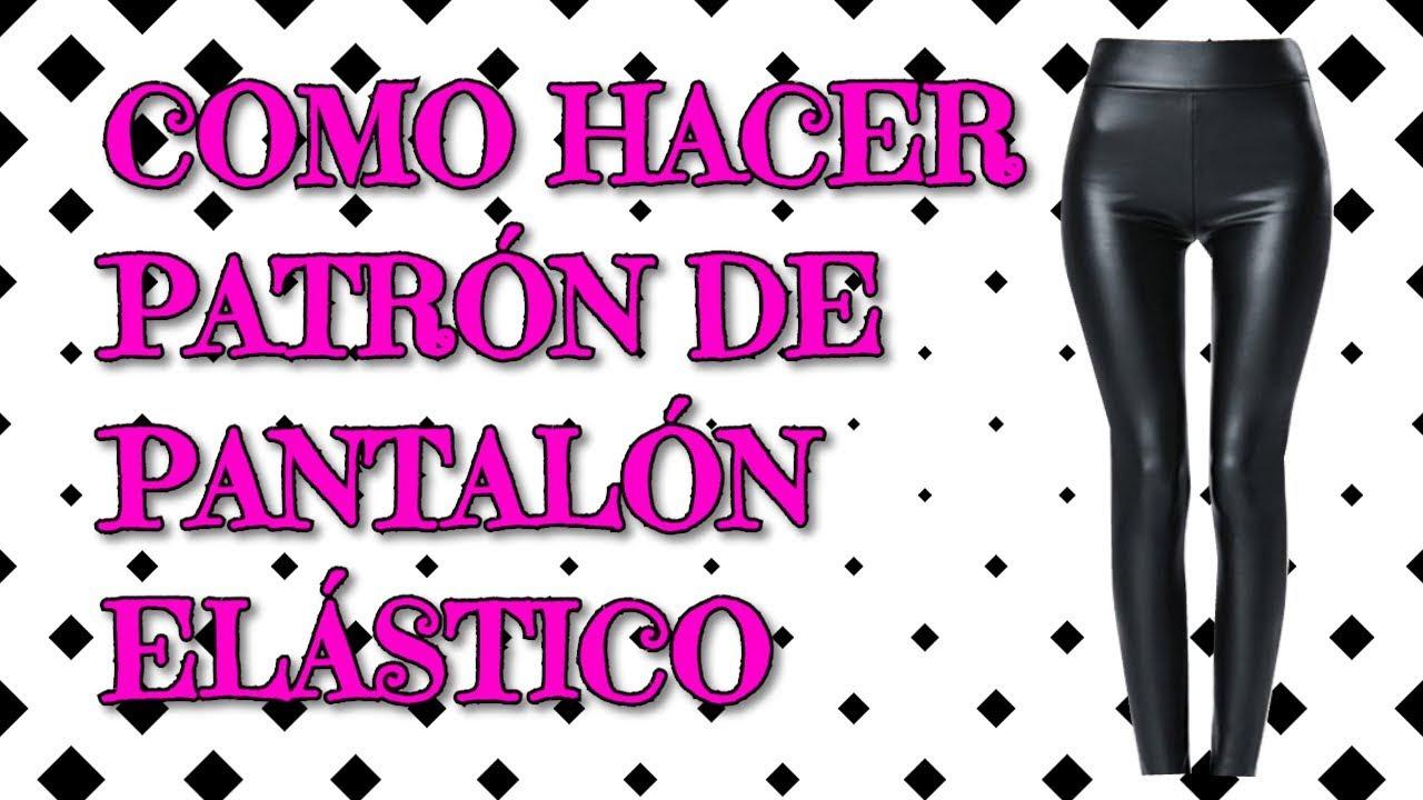 COMO HACER PATRÓN O MOLDE DE PANTALÓN ELÁSTICO (LYCRA) - YouTube