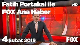 4 Şubat 2019 Fatih Portakal ile FOX Ana Haber