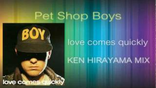 Pet Shop Boys - Love Comes Quickly (KEN HIRAYAMA MIX)