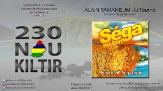 "Alain Ramanisum - Li Tourné ""NOUVELLE VERSION"" (SEGA 2013) - 230NouKiltir"