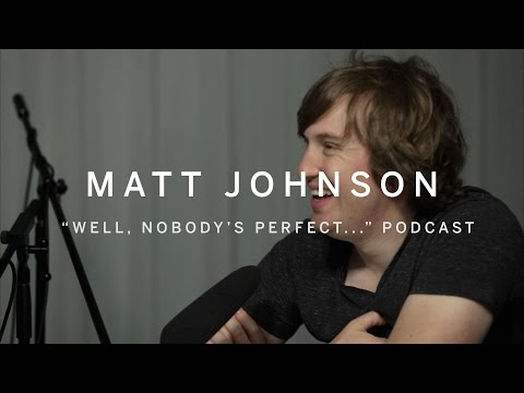 WELL, NOBODY'S PERFECT... | Matt Johnson | PODCAST