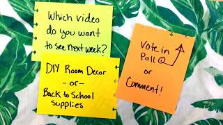 Choose next week's video: DIY Room Decor or Back to School Supplies?