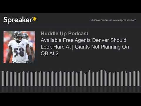 Available Free Agents Denver Should Look Hard At | Giants Not Planning On QB At 2