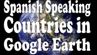 Spanish Speaking Countries in Google Earth
