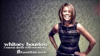 Whitney Houston - I wanna dance with somebody (FB Unofficial Remix) [+Free Download]