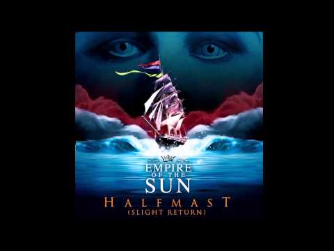 Empire Of The Sun - Half Mast