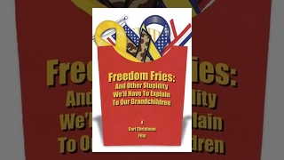 Freedom Fries: And Other Stupidity We
