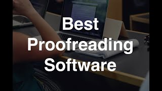 Best Proofreading Software for Professional Writers and Online Users