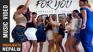 FOR YOU - Sankalpa Ft. Krizn | New Nepali Pop Song 2018|2075