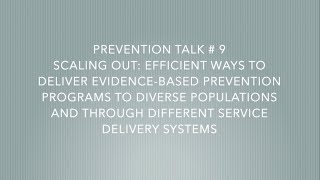 APSI Prevention Talk # 9 -  Scaling Out Evidence-Based Prevention Programs