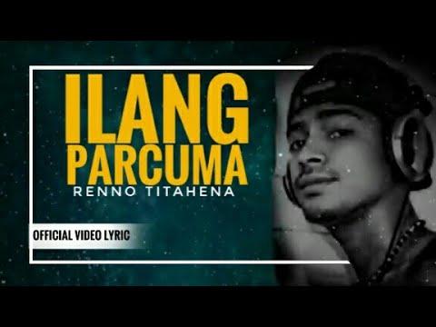 Lagu Ambon Terbaru Ilang Parcuma   Renno Titahena( Official Lyrik Video)