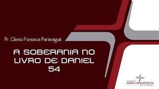 A SOBERANIA NO LIVRO DE DANIEL - 54 - Glenio Fonseca Paranaguá