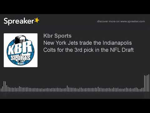 New York Jets trade the Indianapolis Colts for the 3rd pick in the NFL Draft