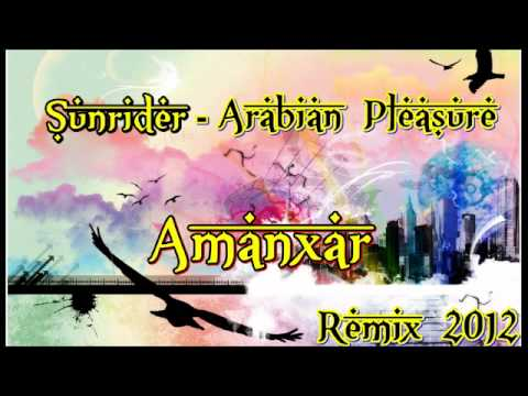 Sunrider - Arabian Pleasure(Amanxar Remix 2012)