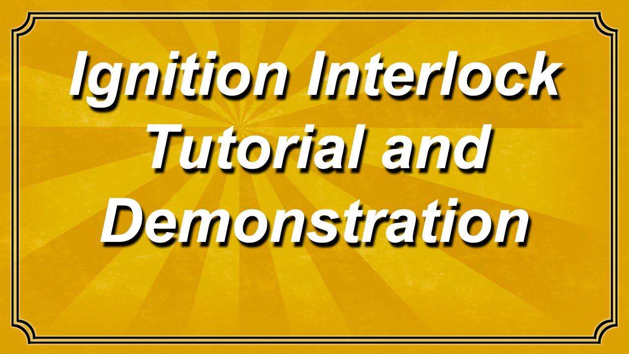 Ignition Interlock Tutorial And Demonstration