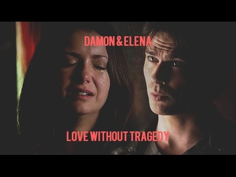 » damon + elena | LOVE WITHOUT TRAGEDY