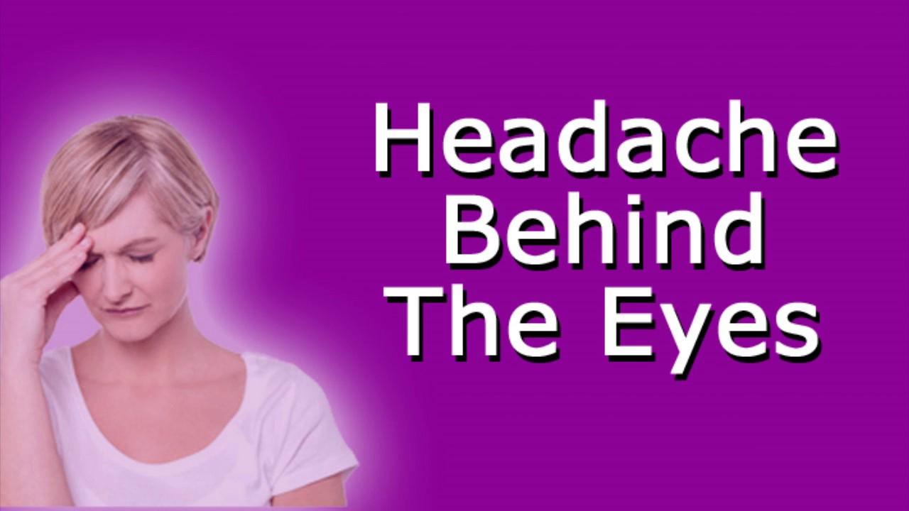 Headache Behind The Eyes Youtube