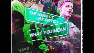 TME Nana ft Jay Critch - What You Mean (Prod by Dee B)