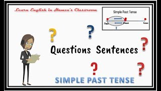 Simple Past Tense - 04 - Questions Sentences - English Grammar Lessons