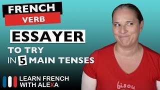 Essayer (to try) in 5 Main French Tenses