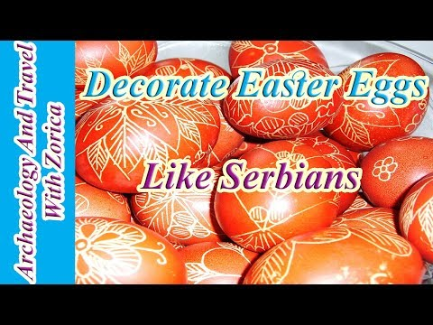 Serbian Tradition Of Easter Egg Decoration