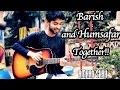 Barish Half Girlfriend And Humsafar 💝 Romantic Mashup | Arjun K | Heartbeat Style Cover Amaan Shah video