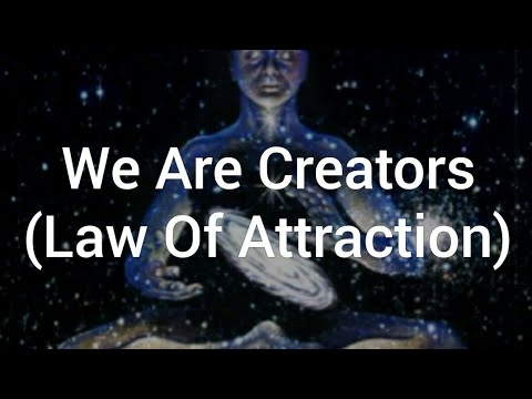 We Are Creators (The Law Of Attraction)