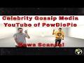 Celebrity Gossip Media YouTube of PewDiePie News Scandal