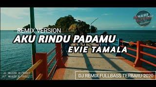 Aku Rindu Padamu remix - EVIE TAMALA ( Remix by Mhady alfairuz )
