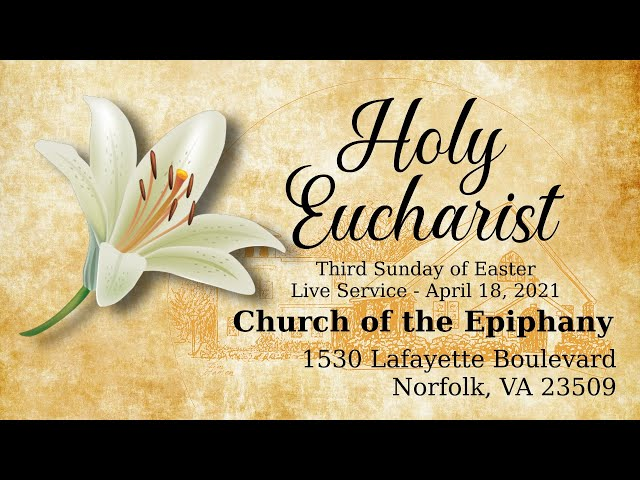Holy Eucharist, Third Sunday of Easter (Live Service) - April 18, 2021