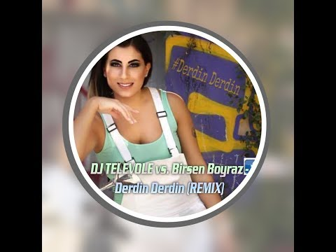 DJ TELEVOLE vs. Birsen Boyraz - Derdin Derdin (2017 REMIX)