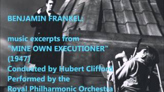 "Benjamin Frankel: music from ""Mine Own Executioner"" (1947)"
