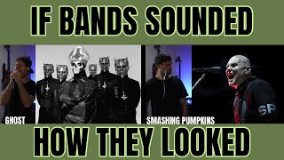 If bands sounded how they looked