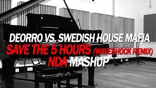 Deorro vs. Swedish House Mafia - Save The 5 Hours (Waveshock Remix) (NDA MashUp)