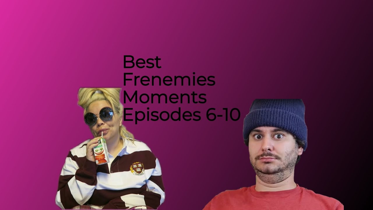 My Favorite Frenemies Moments (Episodes 6-10)