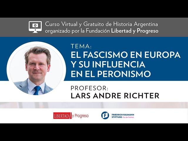 Fascismo y Peronismo - Lars André Richter [Clase 6 - Curso Virtual de Historia Argentina de LyP]