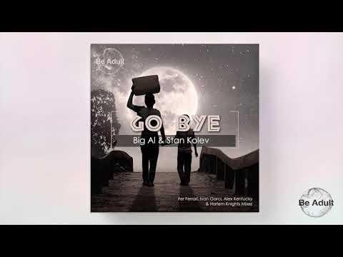 Big Al & Stan Kolev - Go Bye! (Alex Kentucky & Ivan Garci Remix)