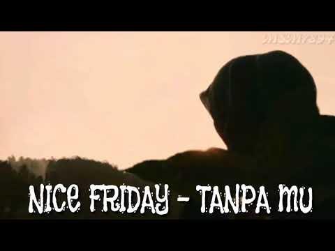 NICE FRIDAY - TANPAMU !!! (OST ROMAN PICISAN)