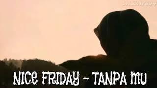 [1.50 MB] NICE FRIDAY - TANPAMU !!! (OST ROMAN PICISAN)