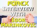 A Forex interview with my mentor Igor Marinkovic