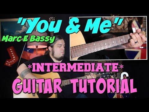 """You and Me"" - Marc E Bassy GUITAR TUTORIAL *INTERMEDIATE*"