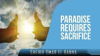 Paradise Requires Sacrifice ᴴᴰ ┇ Powerful Speech ┇ by Sheikh Omar El Banna ┇ TDR Production ┇