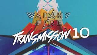 Walshy Fire Presents: Transmission Mix #10