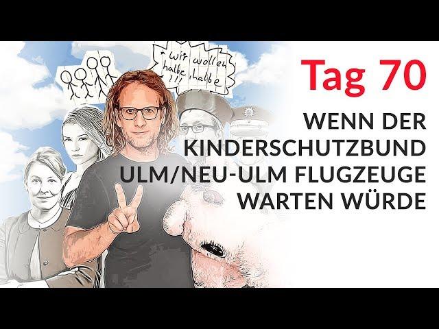 Wenn der Kinderschutzbund Ulm/Neu-Ulm Flugzeuge warten würde (Wechselmodell Tag 70)