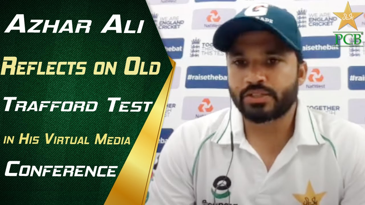 Azhar Ali Reflects on Old Trafford Test in His Virtual Media Conference | PCB