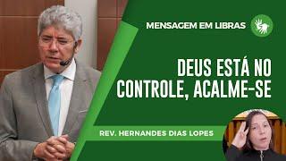 LIBRAS Deus está no controle - Acalme-se  Hernandes Dias Lopes