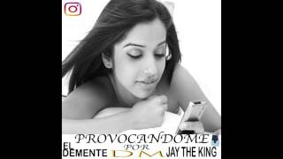 El Demente Ft Jay The King - Provocandome Por Dm