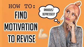 HOW TO FIND MOTIVATION TO REVISE WHEN YOU'RE ANXIOUS/ DEPRESSED