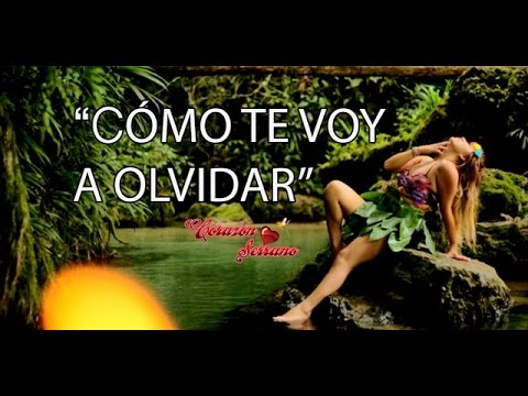 Corazón Serrano - Cómo Te voy a Olvidar (Videoclip)